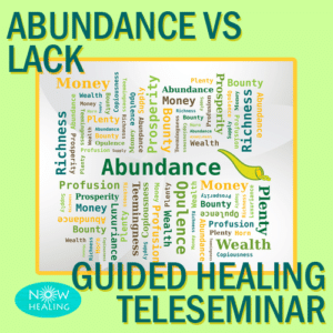Guided Healing Teleseminar - Abundance vs. Lack