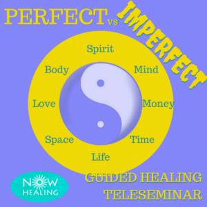 Guided Healing Teleseminar - Perfect Imperfect